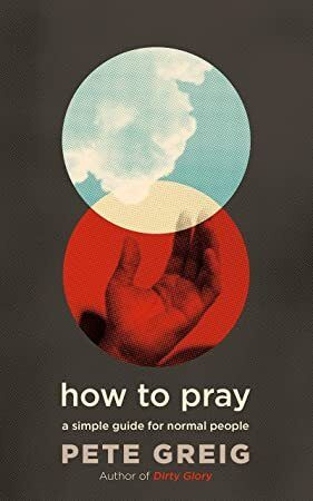 Free Read How to Pray A Simple Guide for Normal People
