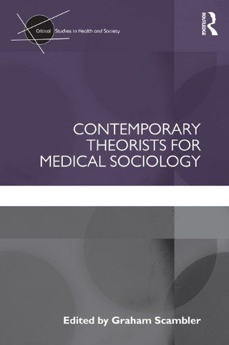 Contemporary Theorists for Medical Sociology (Critical Studies in Health and Society) by Graham Scambler. $33.28. 216 pages. Publisher: Routledge; 1 edition (May 23, 2012)