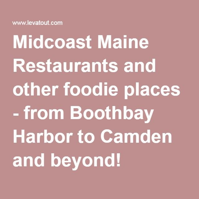 Midcoast Maine Restaurants And Other Foo Places From Boothbay Harbor To Camden Beyond