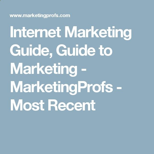 Internet Marketing Guide, Guide to Marketing - MarketingProfs - Most Recent