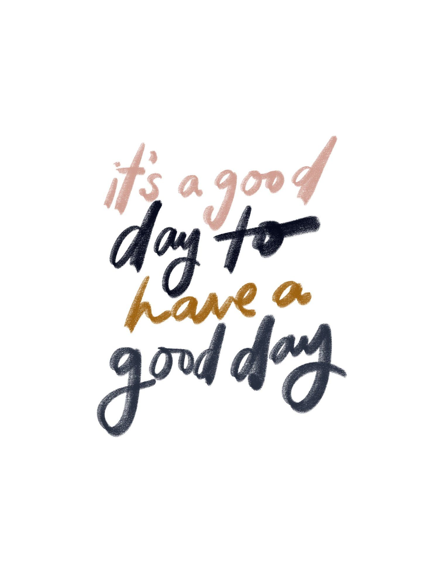 Downloadable It S A Good Day To Have A Good Day Jenessa Wait Good Day Quotes Great Day Quotes Inspirational Quotes