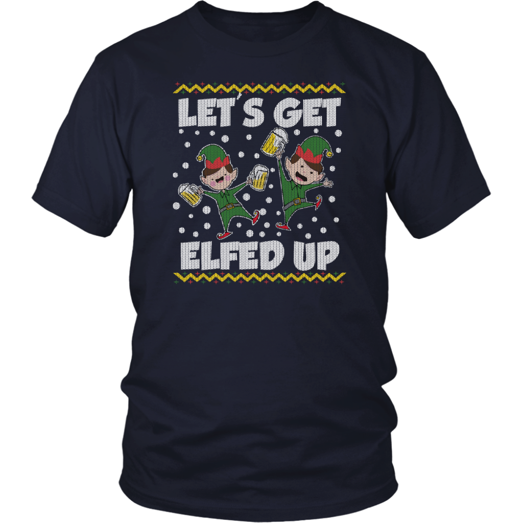 Lets Get Elfed Up Ugly Christmas T Shirt Funny Christmas Quoctes