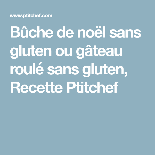 Buche De Noel Sans Gluten Ou Gateau Roule Sans Gluten Recipe In