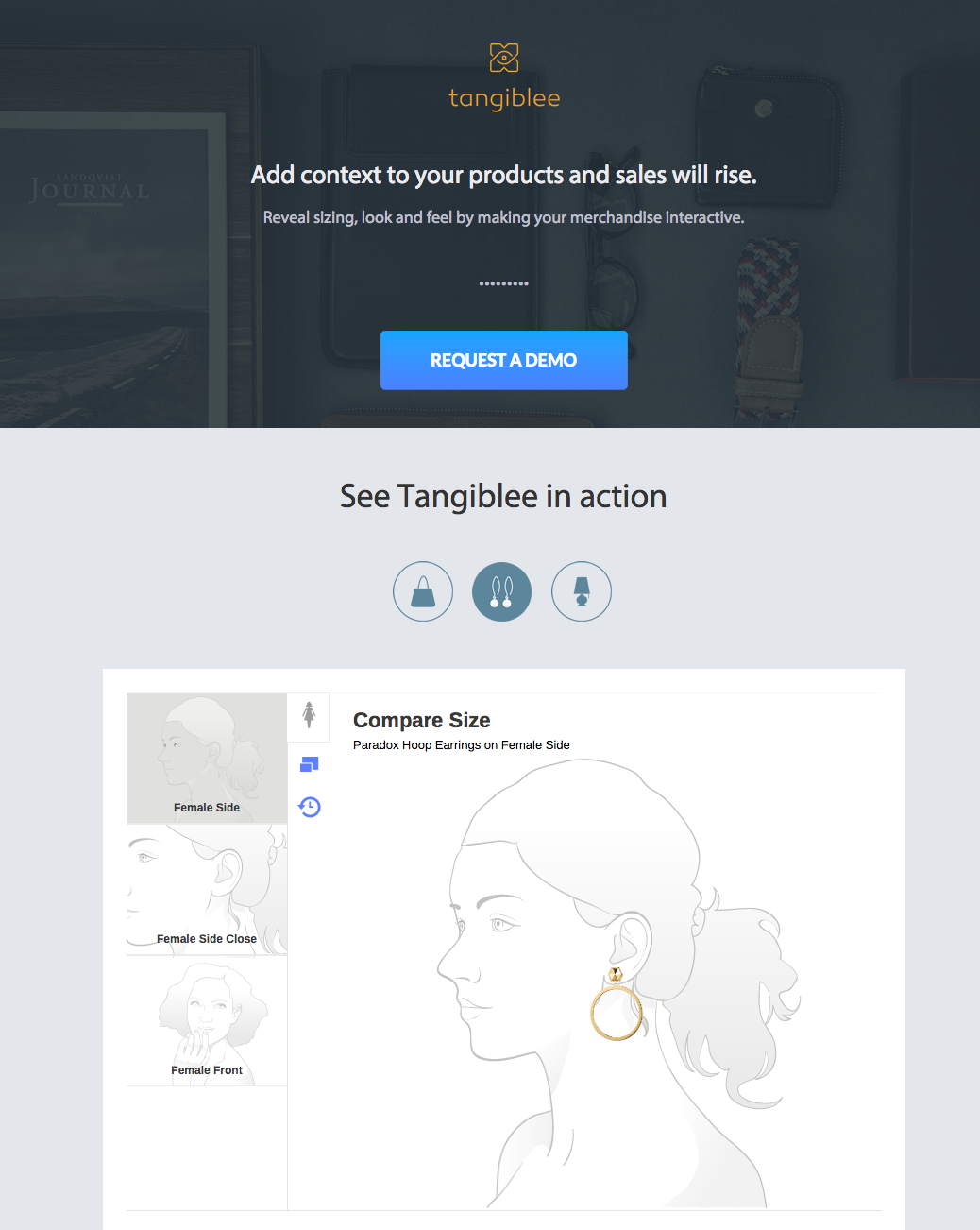 Add context to your products and sales will rise. Reveal sizing, look and feel by making your merchandise interactive.  https://www.tangiblee.com