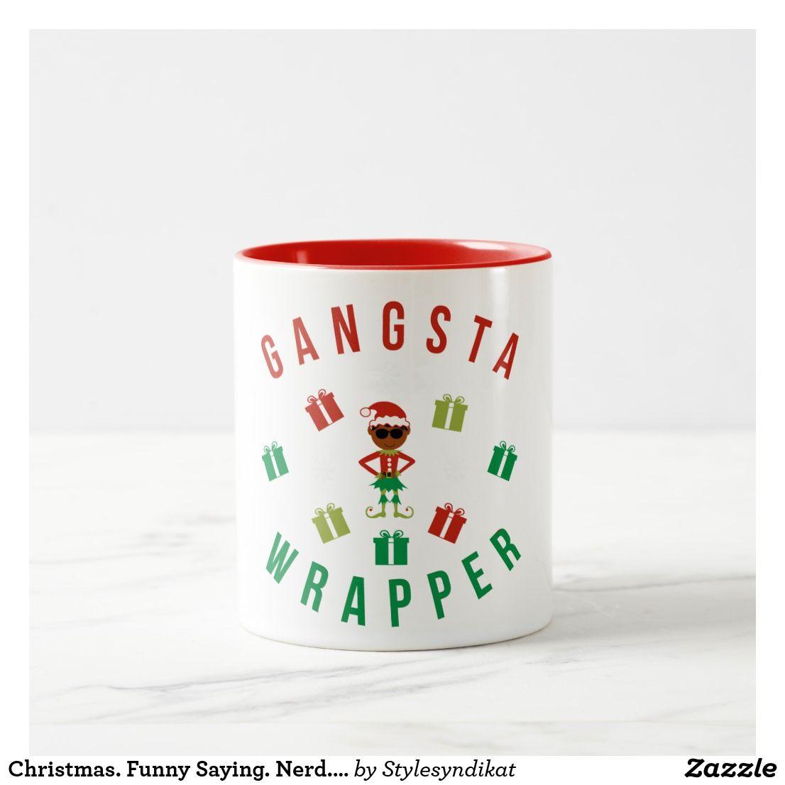 Christmas. Funny Saying. Nerd. Gangsta Wrapper Two-Tone Coffee Mug ...