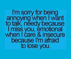 I Am Sorry I am Just Afraid To Lose You