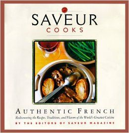 Saveur cooks authentic french rediscovering the recipes traditions saveur cooks authentic french rediscovering the recipes traditions and flavors of the worlds greatest cuisine hardcover by colman andrews author forumfinder Choice Image