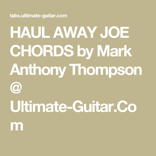 HAUL AWAY JOE CHORDS by Mark Anthony Thompson @ Ultimate-Guitar.Com ...