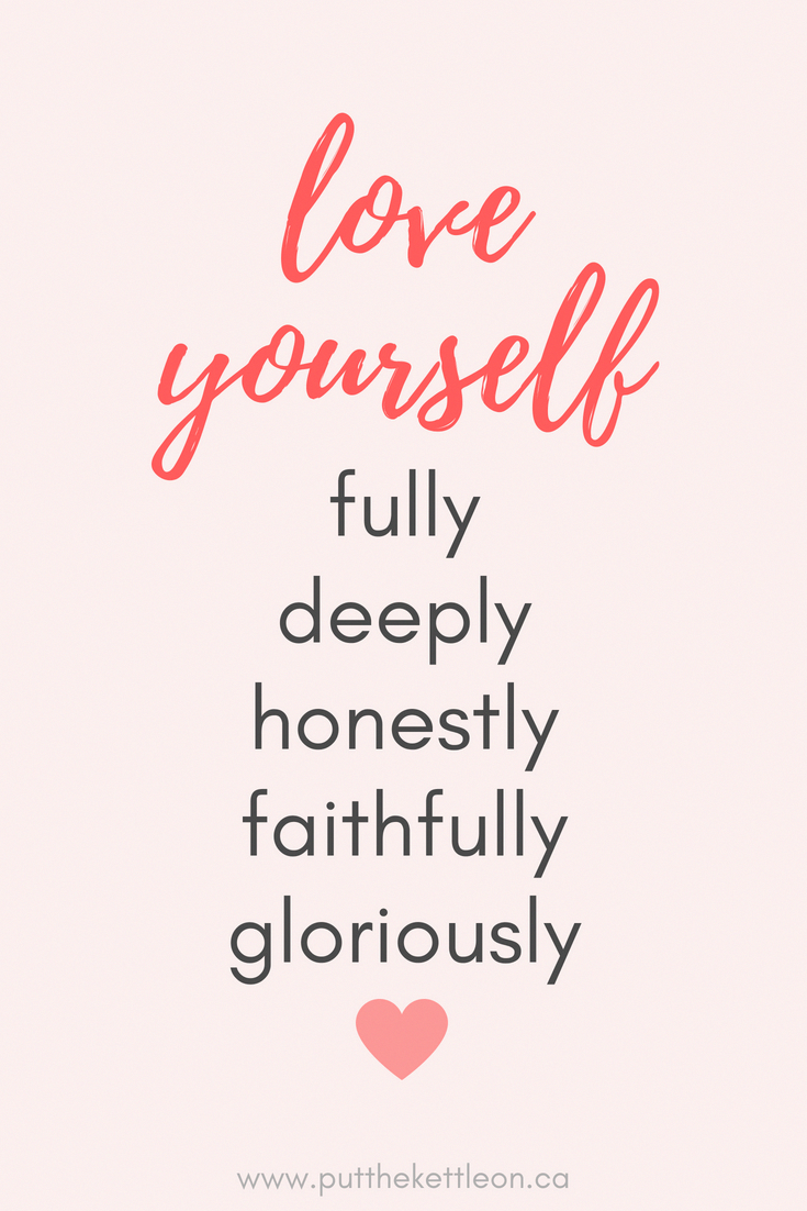 Self Love quote... Love yourself fully, deeply, honestly ...