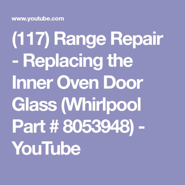 (117) Range Repair   Replacing The Inner Oven Door Glass (Whirlpool Part #