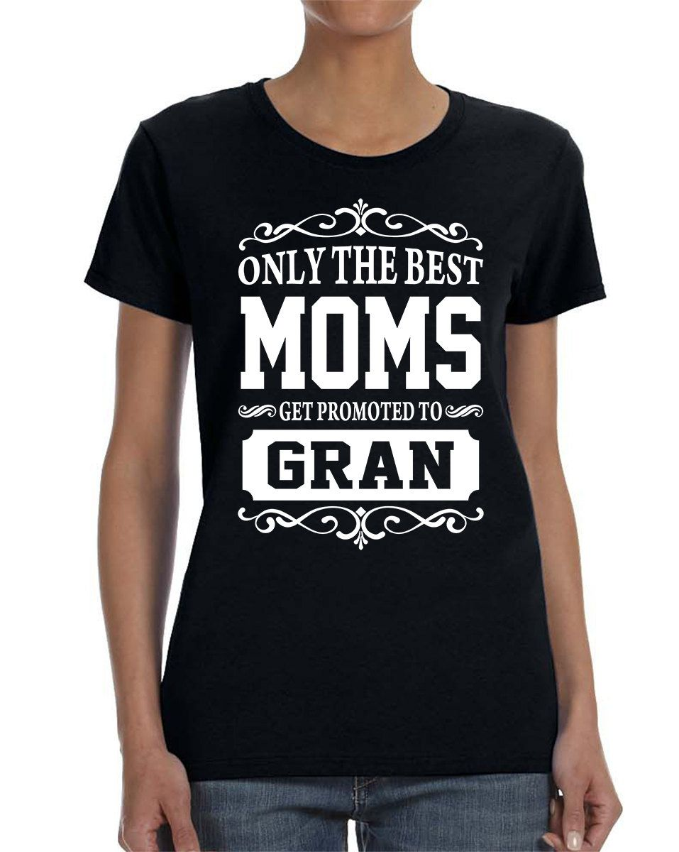 Only The Best Moms Get Promoted To Gran Women T-shirt Gran Shirt Gift for Gran by WildWindApparel on Etsy