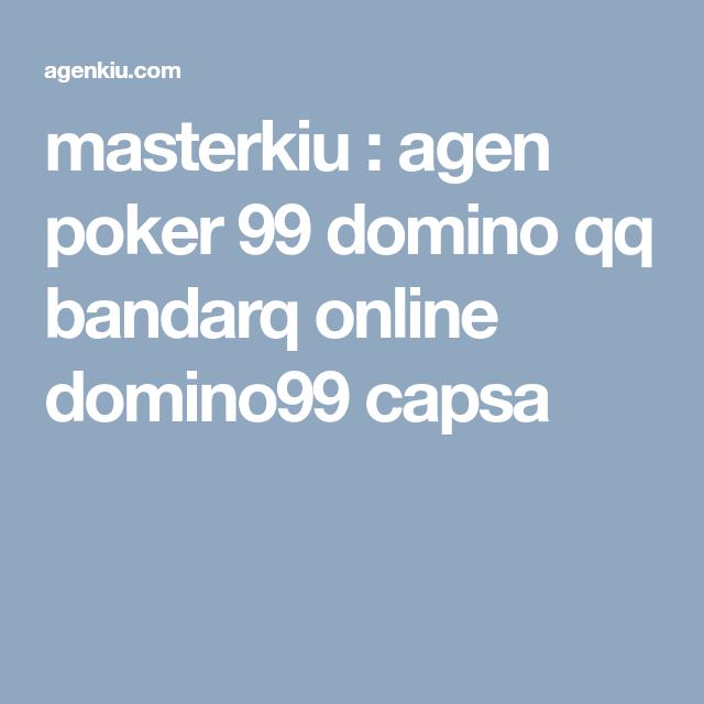 Masterkiu Agen Poker 99 Domino Qq Bandarq Online Domino99 Capsa Domino Agen Poker