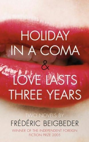 BEIGBEDER'S HOLIDAY IN A COMA & LOVE LASTS THREE YEARS