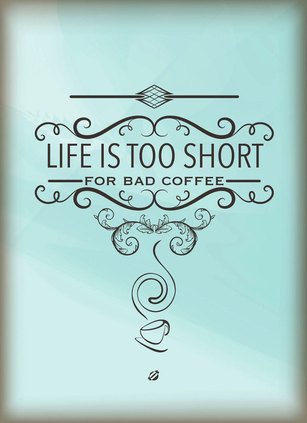 Life Is Too Short For Bad Coffee Coffee Quotes Coffee