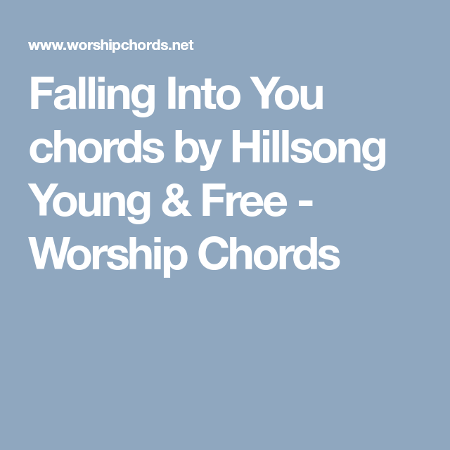 Falling Into You Chords By Hillsong Young Free Worship Chords