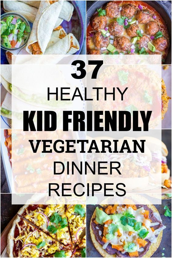 37 Healthy Kid Friendly Vegetarian Dinner Recipes Ive
