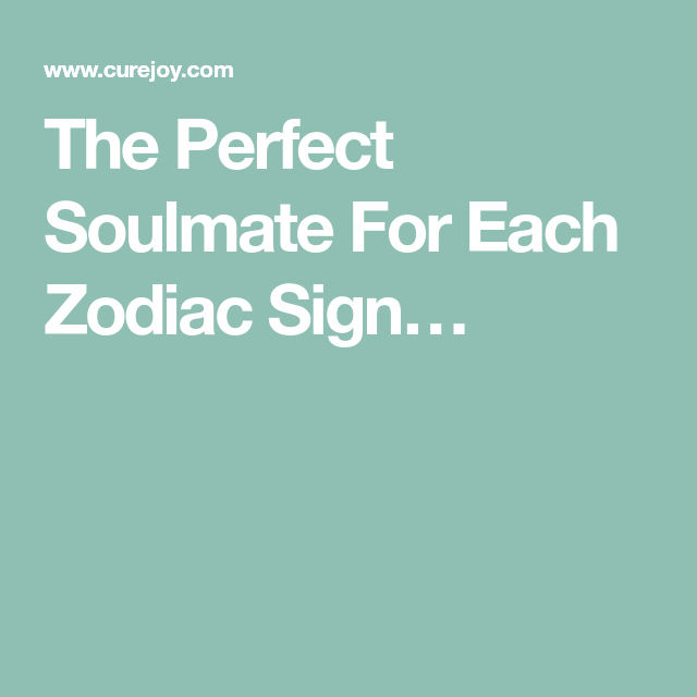 The Perfect Soulmate For Each Zodiac Sign… | Signs