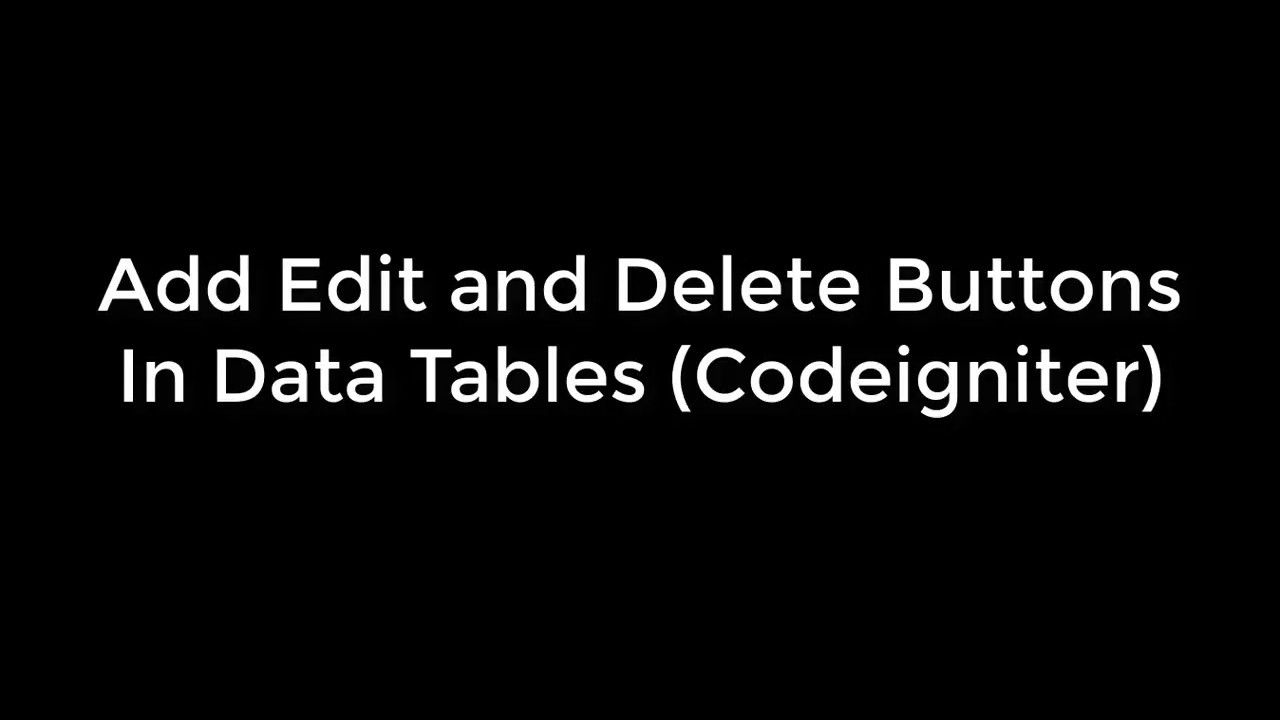 DataTables in Codeigniter ( Add Edit and Delete Buttons ) | Codeigniter