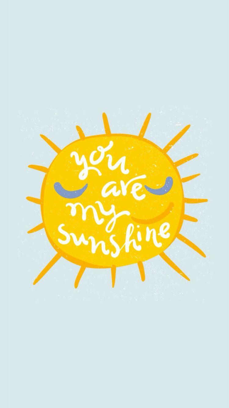 You Are My Sunshine Sunshine Wallpaper Iphone Wallpaper
