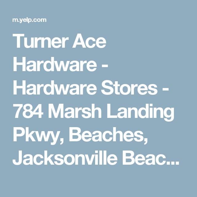 Turner Ace Hardware Hardware Stores 784 Marsh Landing Pkwy