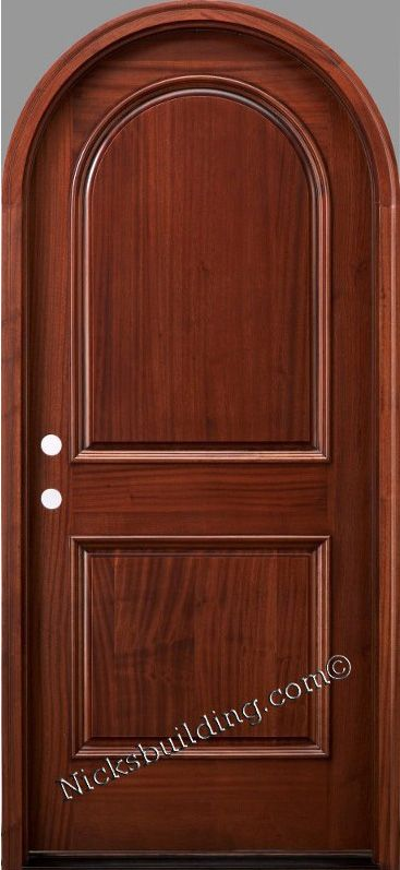 Round Top Doors Entrance Wooddoor Roundtop From Www Nicksbuilding Com The Rt 2p Arched Exterior Doors Mahogany Doors Exterior Doors