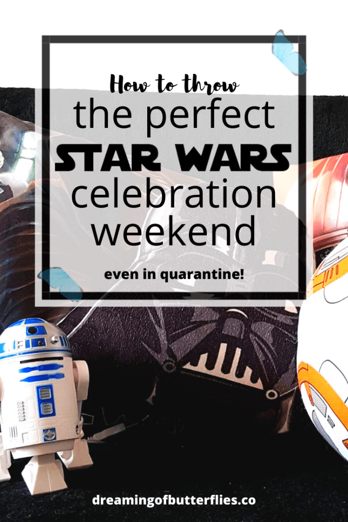 How to throw the PERFECT Quarantine Star Wars Celebration Weekend at Home » Dreaming of butterflies