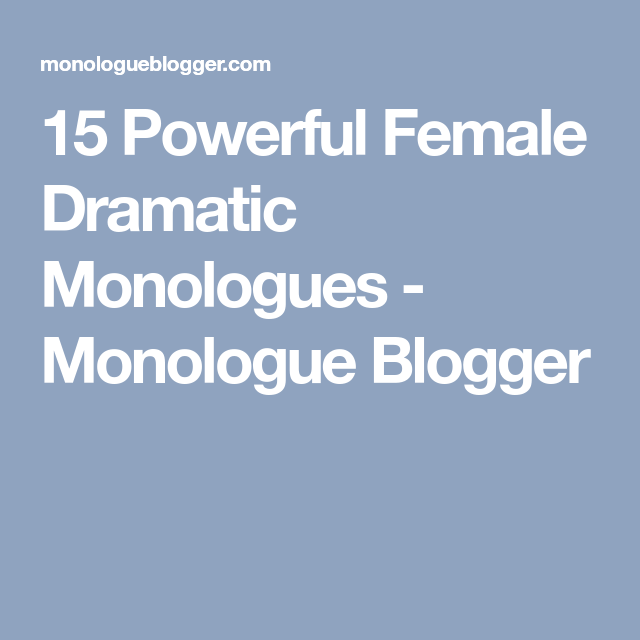 15 Powerful Female Dramatic Monologues - Monologue Blogger