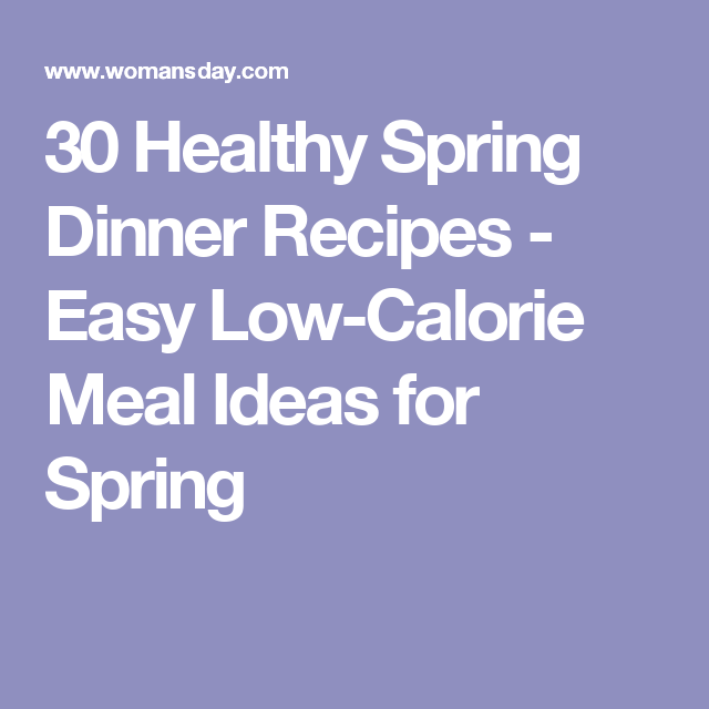 30 Healthy Spring Dinner Recipes - Easy Low-Calorie Meal Ideas for Spring