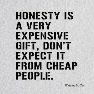 Quotes About Honesty Honesty Is A Very Expensive Giftdon't Expect It From Cheap People .