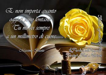 """""""E non importa quanto oggi ti sono lontano. Tu mi sei sempre a un millimetro di cuore."""" Massimo Bisotti"""