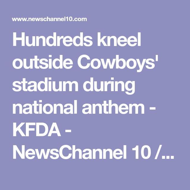 Hundreds Kneel Outside Cowboys Stadium During National Anthem - Amarillo weather news channel 10