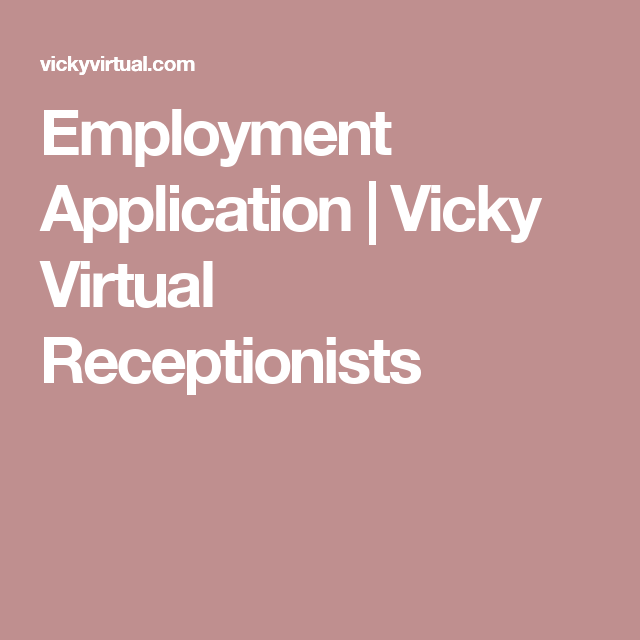 Employment Application  Vicky Virtual Receptionists  Any