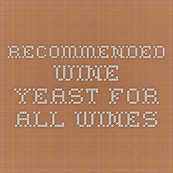 Recommended Wine Yeast For All Wines Winemaking Instructions