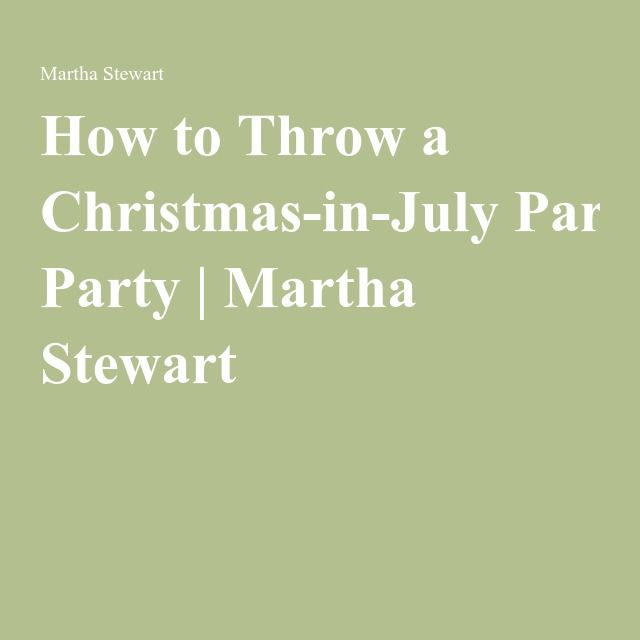 How to Throw a Christmas-in-July Party | Martha Stewart