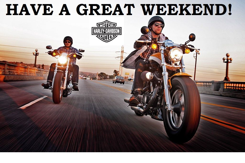 Have a great weekend! Funny or Nice HarleyDavidson pics
