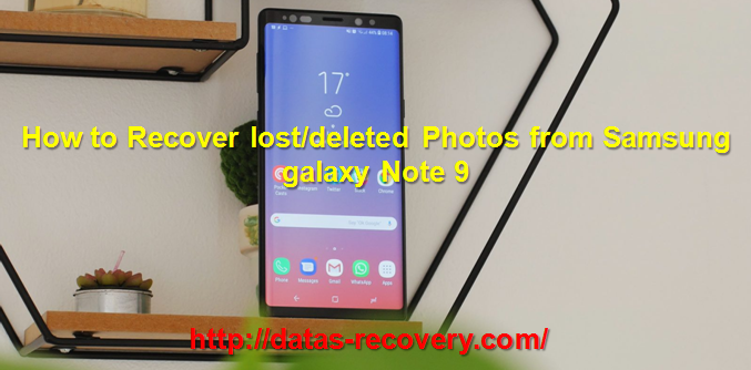 How To Recover Lost Deleted Photos From Samsung Galaxy Note 9