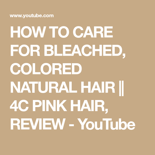How To Care For Bleached Colored Natural Hair 4c Pink Hair