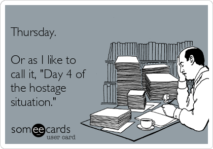 Thursday Or As I Like To Call It Day 4 Of The Hostage Situation Physical Therapy Humor Therapy Humor Physical Therapy Student