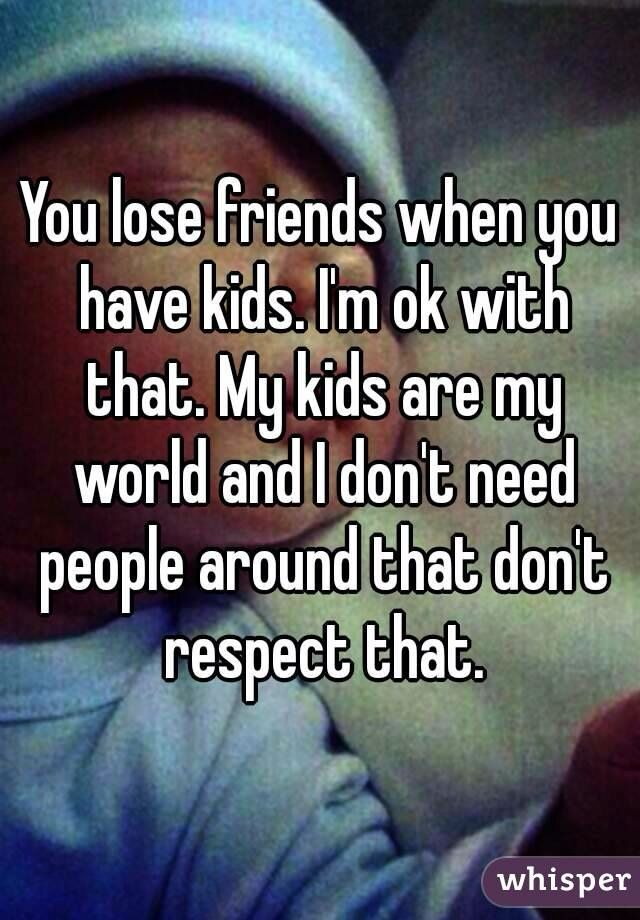 You lose friends when you have kids. | Parenting Quotes | Losing
