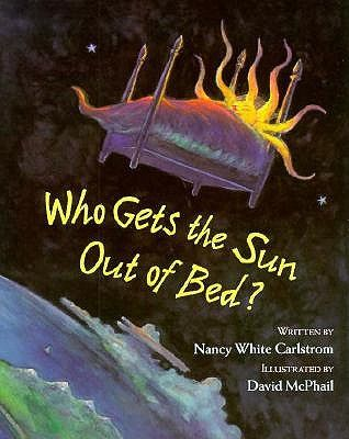 Who Gets the Sun Out of Bed? by Nancy White Carlstrom and illustrated by David McPhail