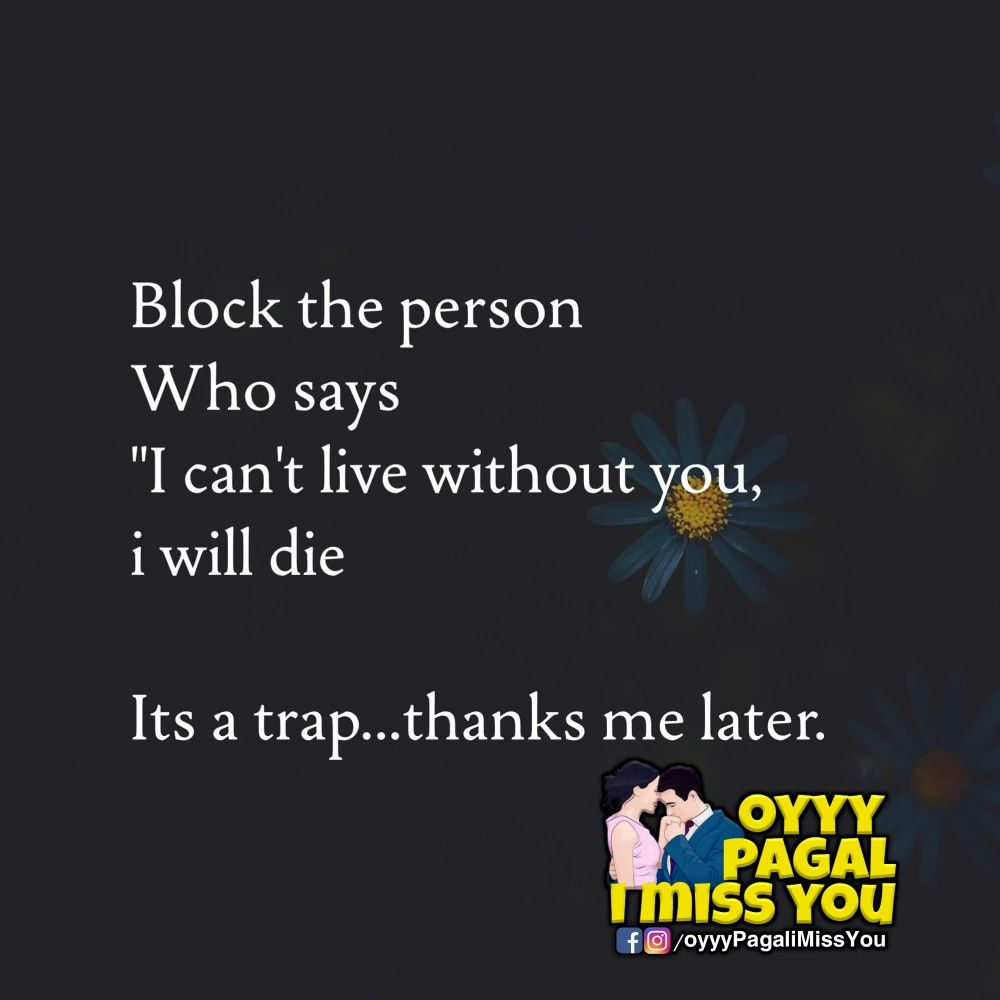 """Block the person who says """" I can t live without you or I will die"""