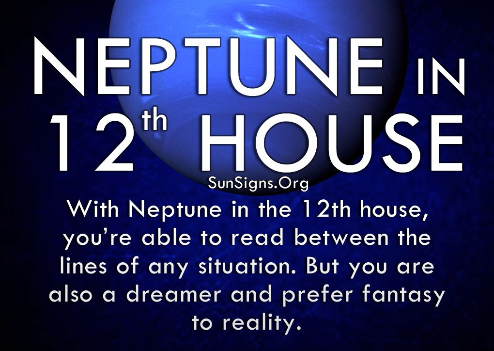 With Neptune in the 12th house you are highly intuitive