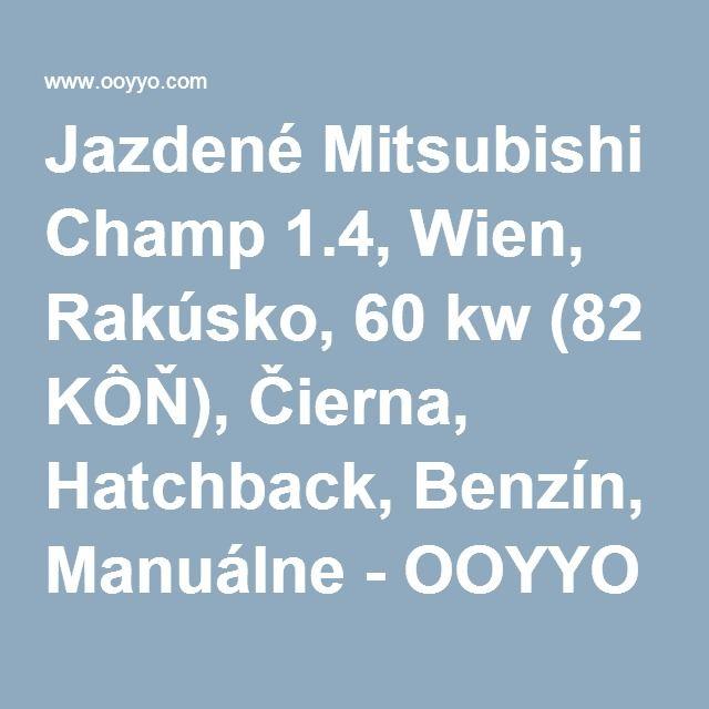 Jazdené Mitsubishi Champ 1.4, Wien, Rakúsko, 60 kw (82 KÔŇ), Čierna, Hatchback, Benzín, Manuálne - OOYYO