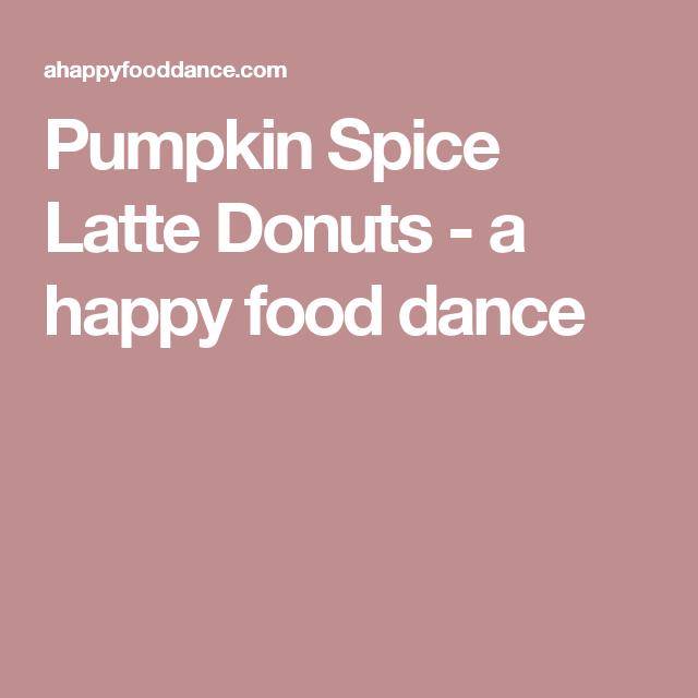 Pumpkin Spice Latte Donuts - a happy food dance