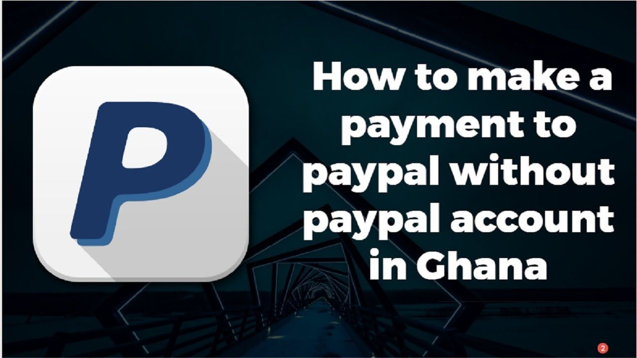 How To Make A Payment To Paypal Without Paypal Account In Ghana
