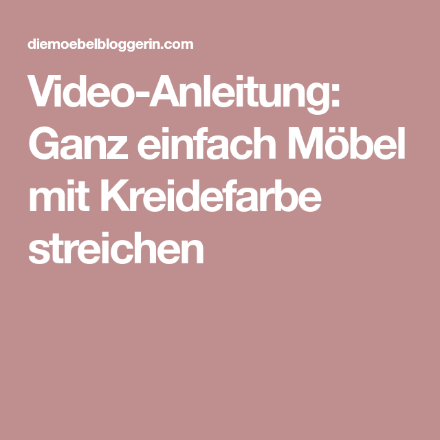 Video-Anleitung: Ganz Einfach Möbel Mit Kreidefarbe