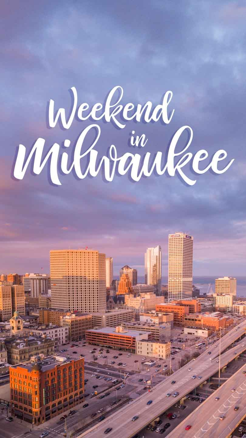 How To Plan The Perfect Weekend Getaway In Milwaukee