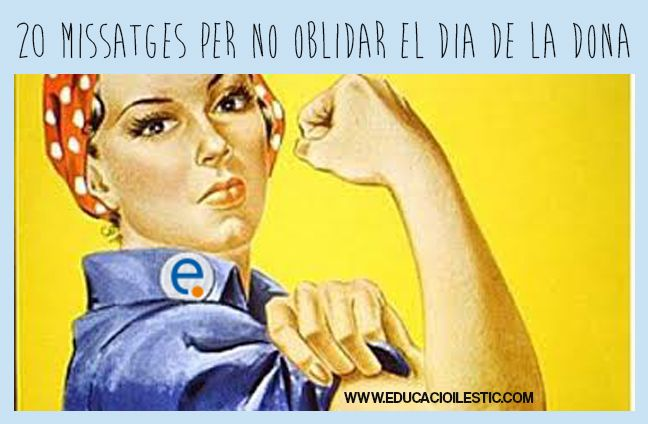 20 Missatges Per No Oblidar El Dia De La Dona 20 Mensajes Para No Olvidar El Día De La Mujer Rosie The Riveter Network Marketing Women Leaders