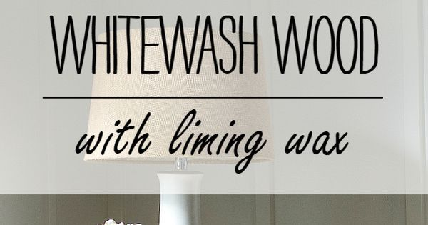 Liked on Pinterest: How to use liming wax to give your wood a whitewash finish - full tutorial on prep and application of liming wax
