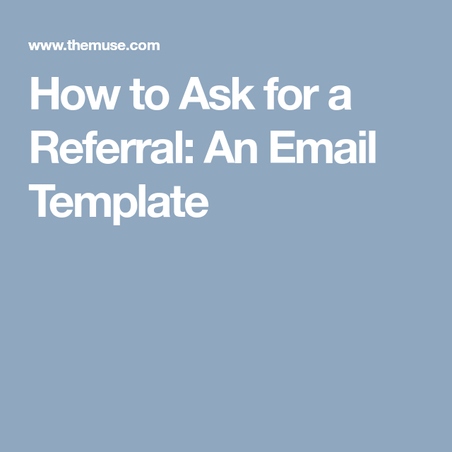 How To Ask For A Referral An Email Template Hire Me Pinterest